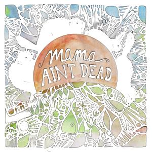 Mama Ain't Dead